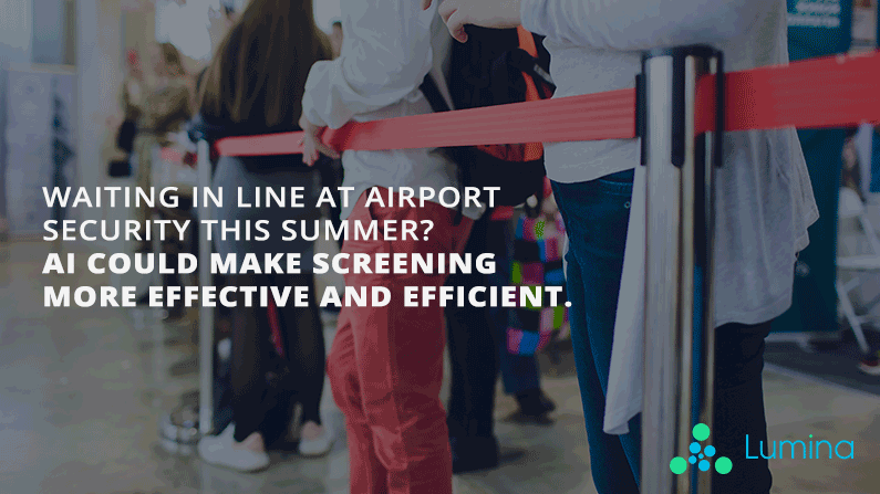 Waiting in Line at Airport Security This Summer?        AI Could Make Screening More Effective and Efficient.