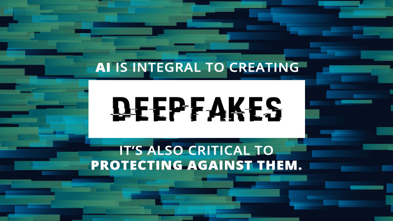 AI is integral to creating deepfakes. It's also critical to protecting against them.